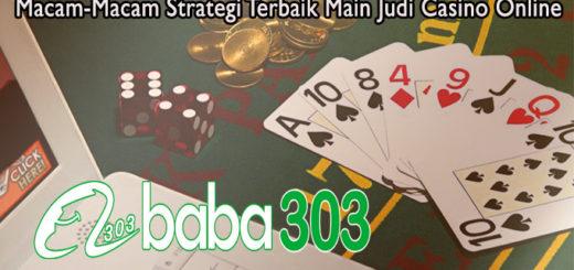 Macam-Macam Strategi Terbaik Main Judi Casino Online