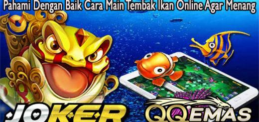 Pahami Dengan Baik Cara Main Tembak Ikan Online Agar Menang
