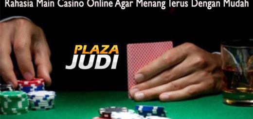 Rahasia Main Casino Online Agar Menang Terus Dengan Mudah