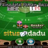 Kesalahan Paling Fatal Pemain Baccarat Online